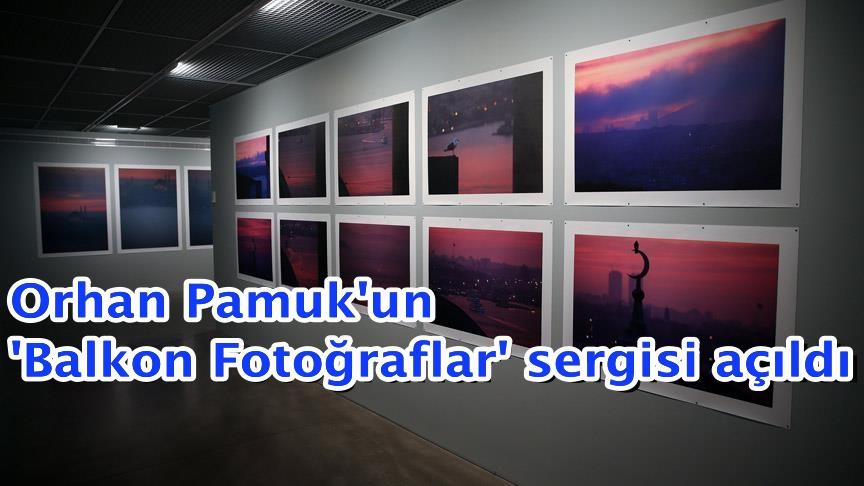 Orhan Pamuk'un 'Balkon Fotoğraflar' sergisi açıldı