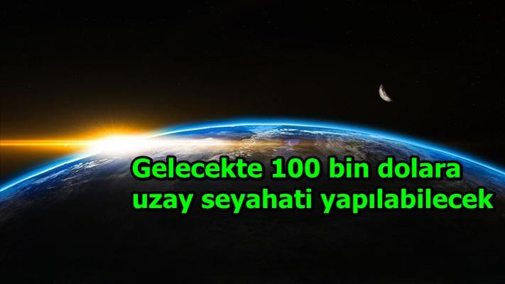 Gelecekte 100 bin dolara uzay seyahati yapılabilecek
