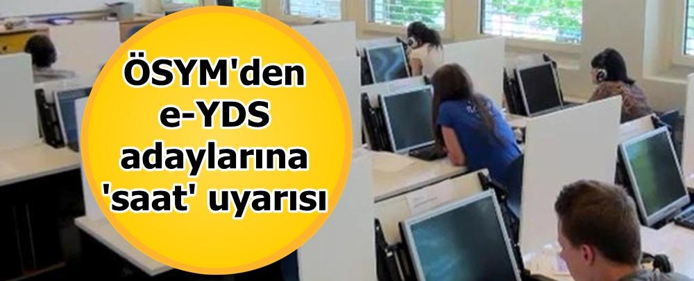 ÖSYM'den e-YDS adaylarına 'saat' uyarısı