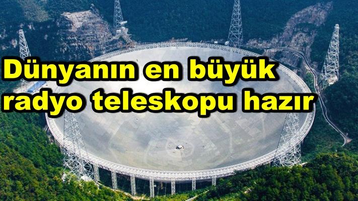Dünyanın en büyük radyo teleskopu hazır
