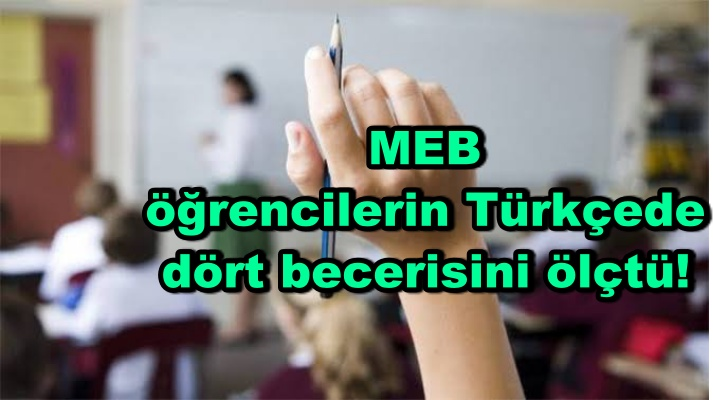 MEB öğrencilerin Türkçede dört becerisini ölçtü!
