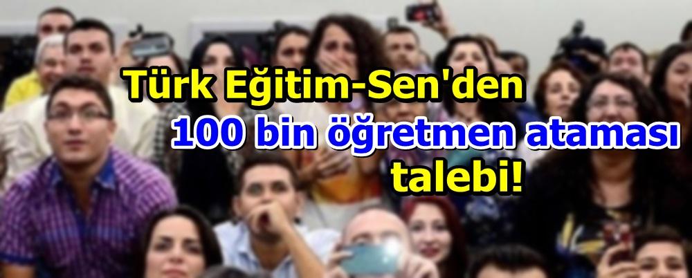 Türk Eğitim-Sen'den 100 bin öğretmen ataması talebi!