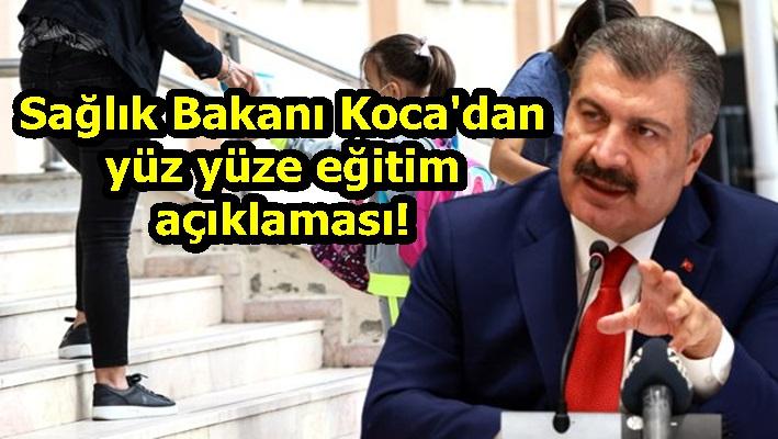 Sağlık Bakanı Koca'dan yüz yüze eğitim açıklaması!
