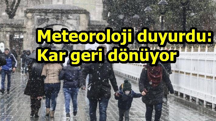 Meteoroloji duyurdu: Kar geri dönüyor