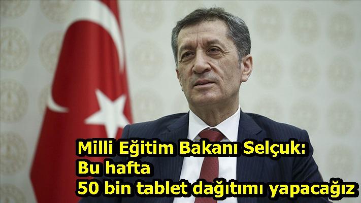 Milli Eğitim Bakanı Selçuk: Bu hafta 50 bin tablet dağıtımı yapacağız