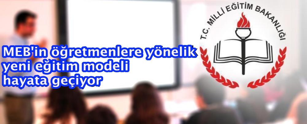MEB'in öğretmenlere yönelik yeni eğitim modeli hayata geçiyor