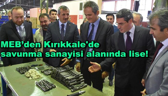 MEB'den Kırıkkale'de savunma sanayisi alanında lise!