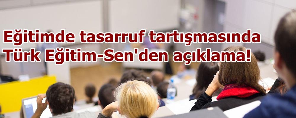 Eğitimde tasarruf tartışmasında Türk Eğitim-Sen'den açıklama!