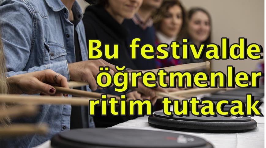 Bu festivalde öğretmenler ritim tutacak