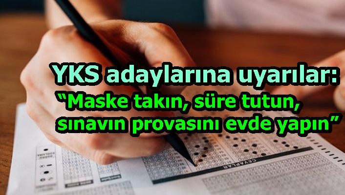 """YKS adaylarına uyarılar:  """"Maske takın, süre tutun,sınavın provasını evde yapın"""""""