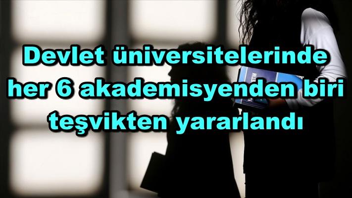 Devlet üniversitelerinde her 6 akademisyenden biri teşvikten yararlandı