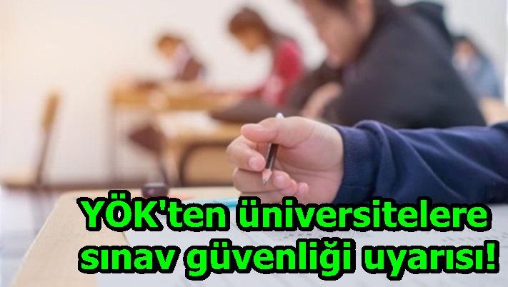 YÖK'ten üniversitelere sınav güvenliği uyarısı!