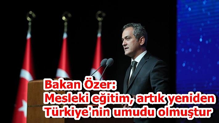 Bakan Özer: Mesleki eğitim, artık yeniden Türkiye'nin umudu olmuştur