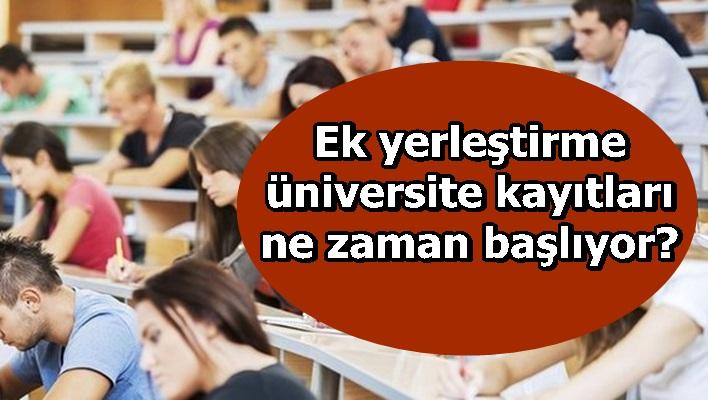 Ek yerleştirme üniversite kayıtları ne zaman başlıyor?