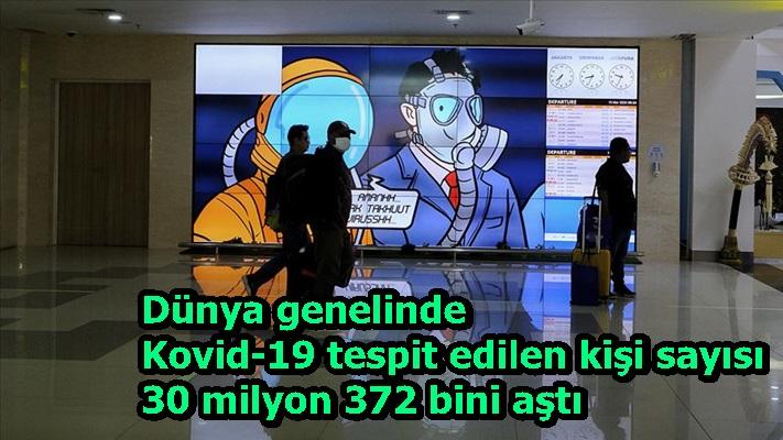 Dünya genelinde Kovid-19 tespit edilen kişi sayısı 30 milyon 372 bini aştı