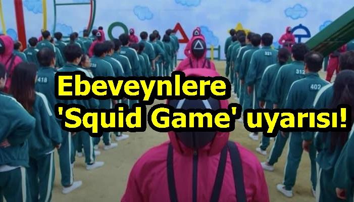 Ebeveynlere 'Squid Game' uyarısı!