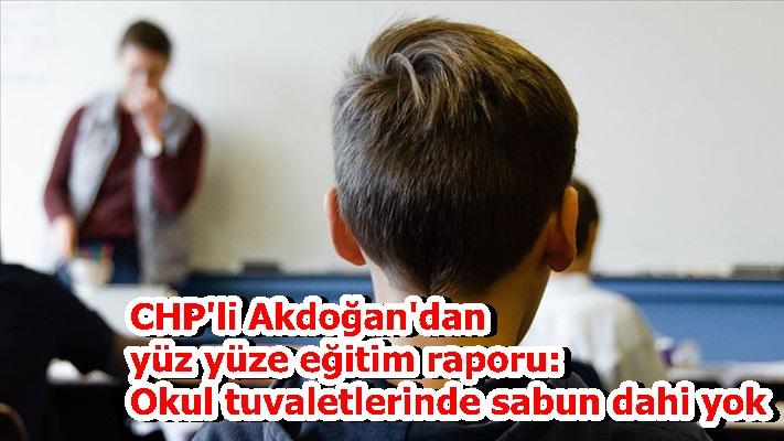 CHP'li Akdoğan'dan yüz yüze eğitim raporu: Okul tuvaletlerinde sabun dahi yok