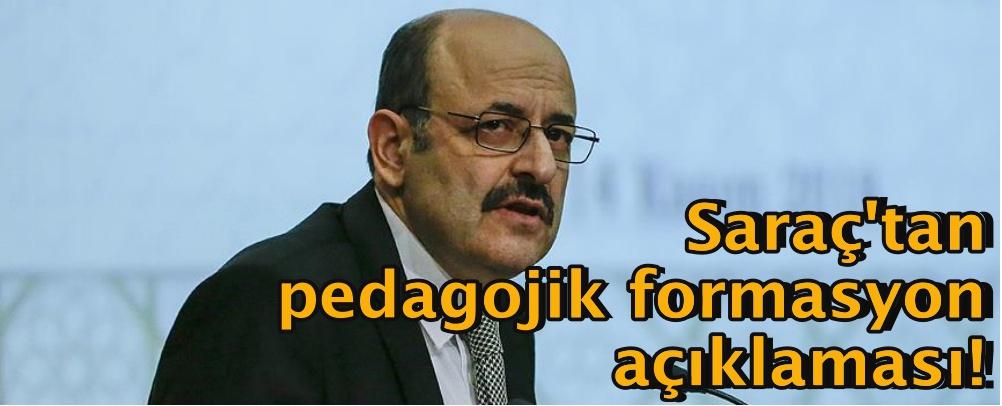 YÖK Başkanı Saraç'tan pedagojik formasyon açıklaması!