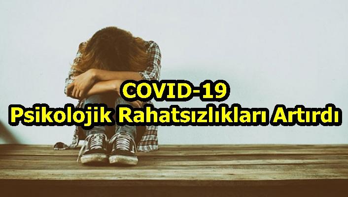 COVID-19 Psikolojik Rahatsızlıkları Artırdı