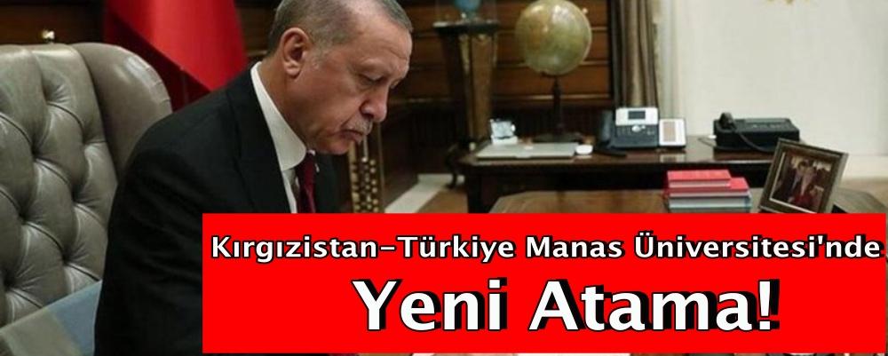Kırgızistan-Türkiye Manas Üniversitesi'nde yeni atama!