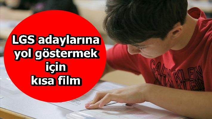 LGS adaylarına yol göstermek için kısa film