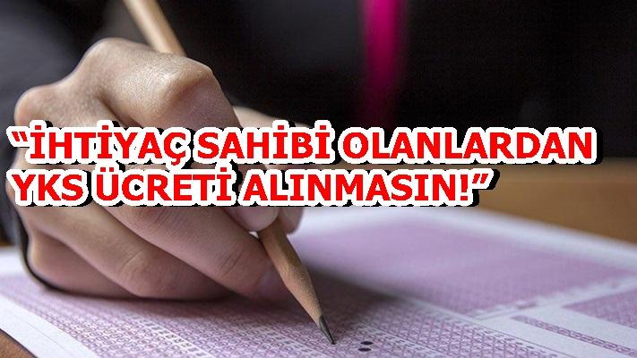 """""""İHTİYAÇ SAHİBİ OLANLARDAN YKS ÜCRETİ ALINMASIN!"""""""