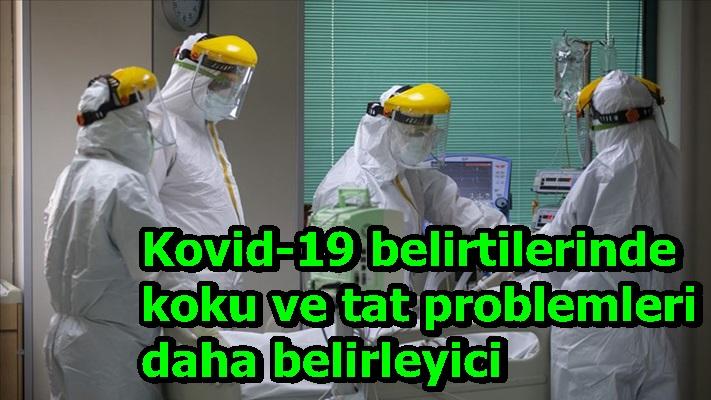 Kovid-19 belirtilerinde koku ve tat problemleri daha belirleyici