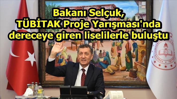 Bakanı Selçuk, TÜBİTAK Proje Yarışması'nda dereceye giren liselilerle buluştu